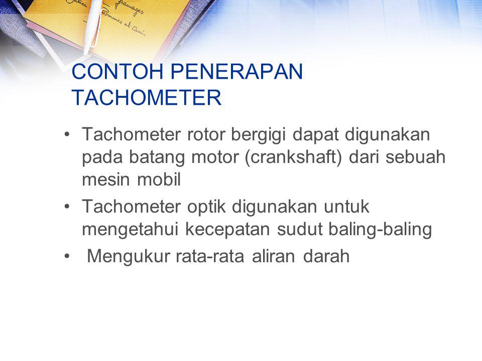 CONTOH PENERAPAN TACHOMETER Tachometer rotor bergigi dapat digunakan pada batang motor (crankshaft) dari sebuah mesin mobil Tachometer optik digunakan