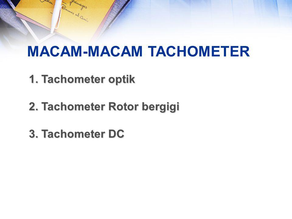 MACAM-MACAM TACHOMETER 1. Tachometer optik 2. Tachometer Rotor bergigi 3. Tachometer DC