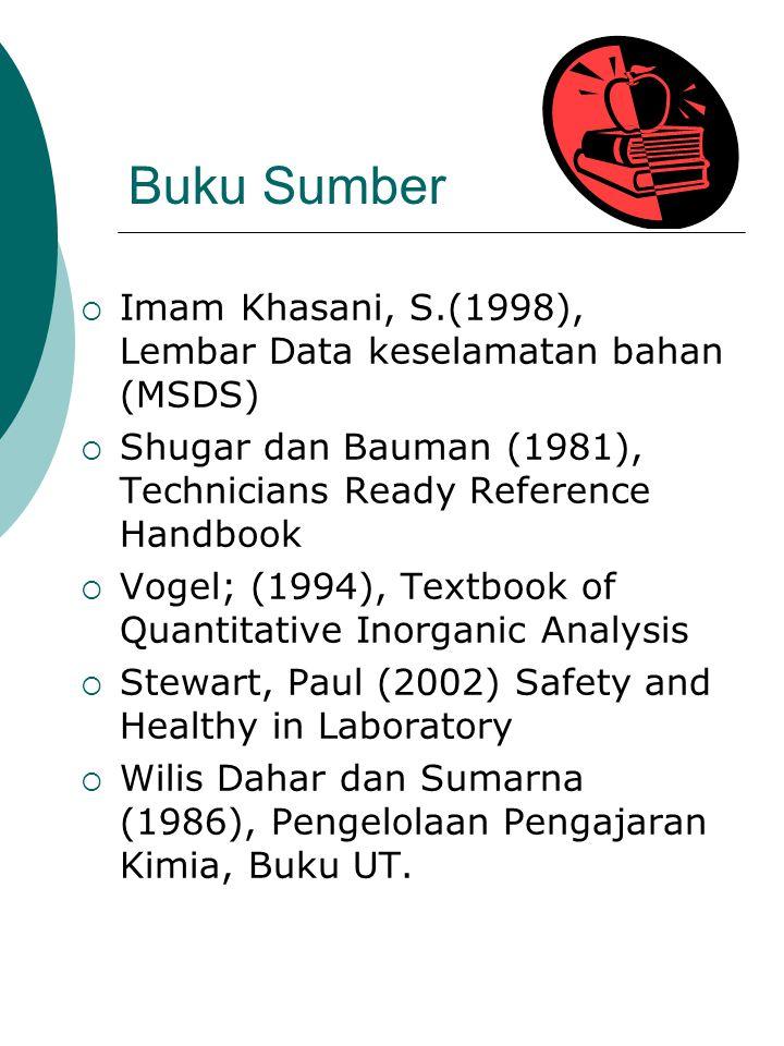 Buku Sumber  Imam Khasani, S.(1998), Lembar Data keselamatan bahan (MSDS)  Shugar dan Bauman (1981), Technicians Ready Reference Handbook  Vogel; (