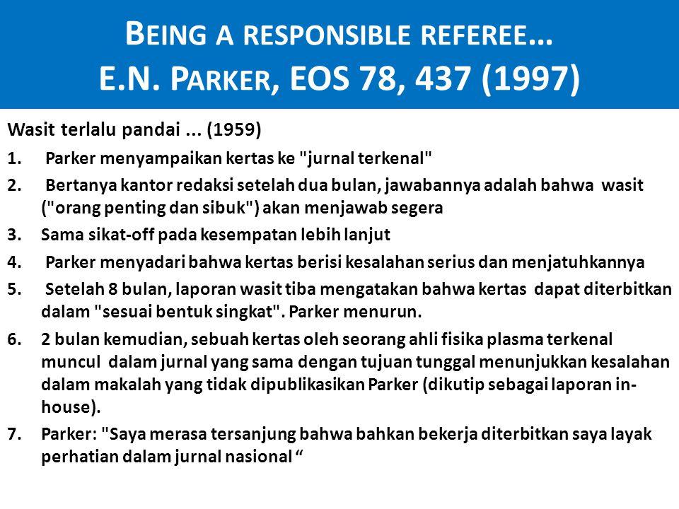 B EING A RESPONSIBLE REFEREE … E.N.P ARKER, EOS 78, 437 (1997) Wasit terlalu pandai...