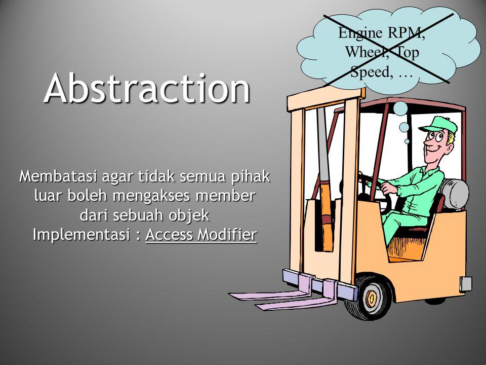 Engine RPM, Wheel, Top Speed, … Abstraction Membatasi agar tidak semua pihak luar boleh mengakses member dari sebuah objek Implementasi : Access Modif