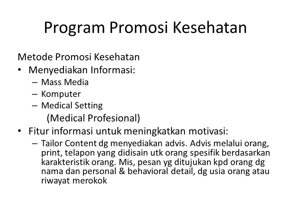 Program Promosi Kesehatan Metode Promosi Kesehatan Menyediakan Informasi: – Mass Media – Komputer – Medical Setting (Medical Profesional) Fitur inform