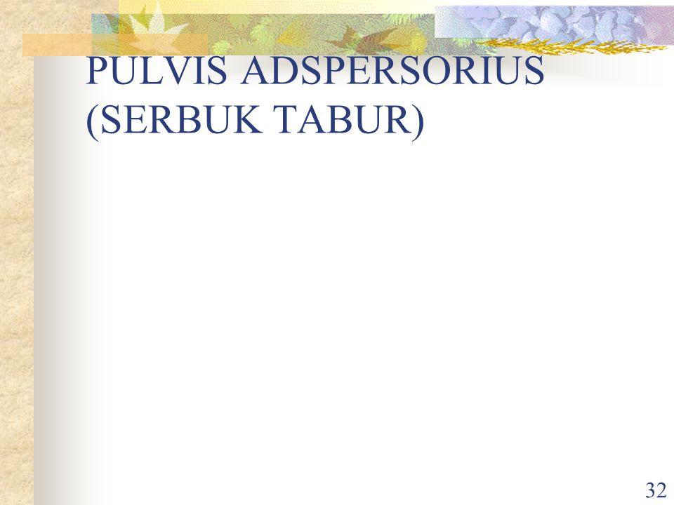 31 SERBUK TAK TERBAGI 1. Pulvis adspersorius: sediaan serbuk bebas dari butiran kasar dan utk obat luar. Syaratnya: Homogen, bebas dari sifat fisik yg