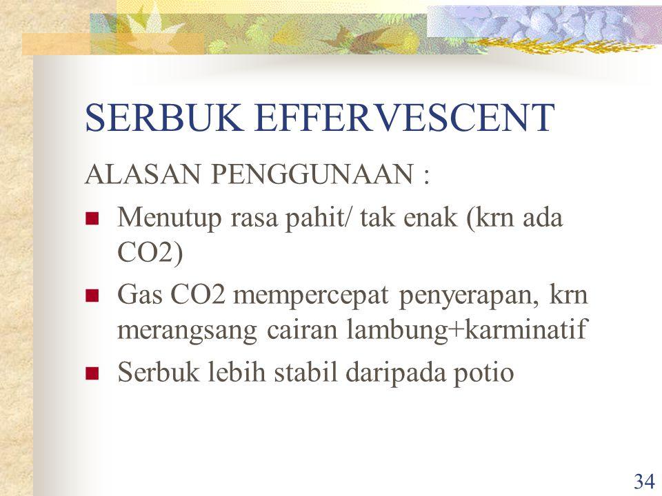 33 SERBUK EFFERVESCENT 2. Serbuk effervescent: sediaan padat bentuk serbuk utk pemakaian dlm tdd camp asam- basa, saat dilarutkan dlm air akan melepas