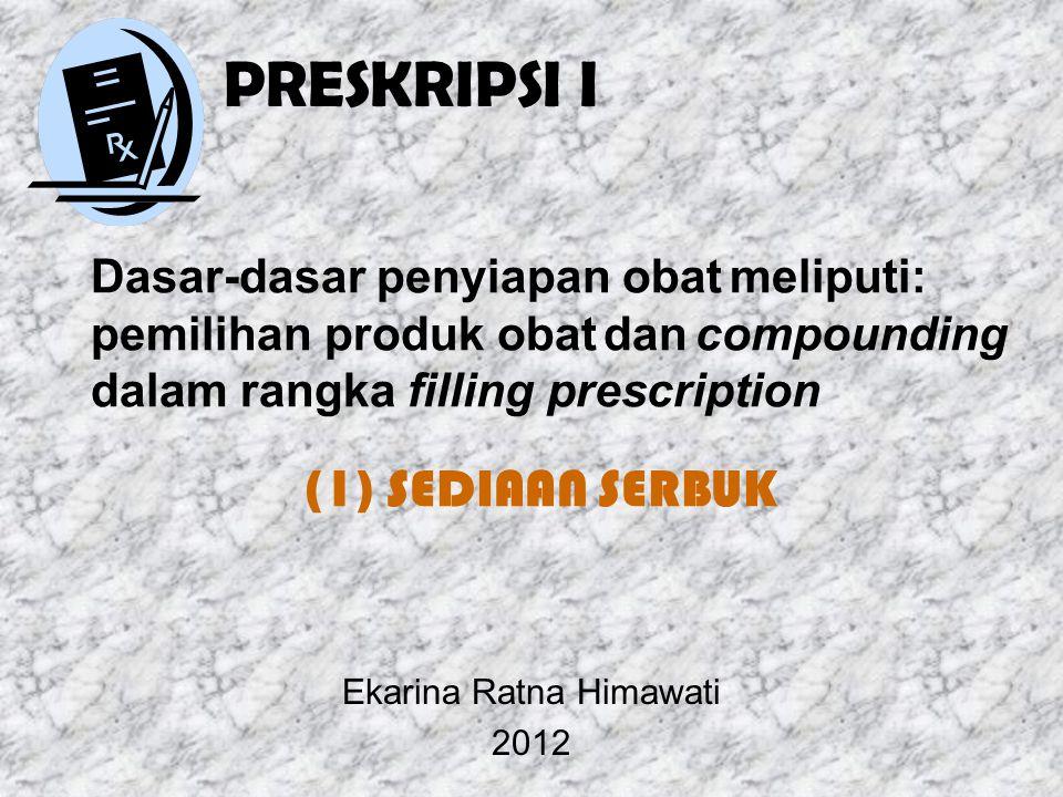 PRESKRIPSI I Dasar-dasar penyiapan obat meliputi: pemilihan produk obat dan compounding dalam rangka filling prescription (1) SEDIAAN SERBUK Ekarina Ratna Himawati 2012