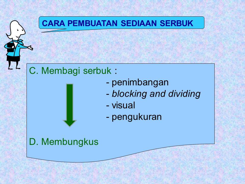 C.Membagi serbuk : - penimbangan - blocking and dividing - visual - pengukuran D.