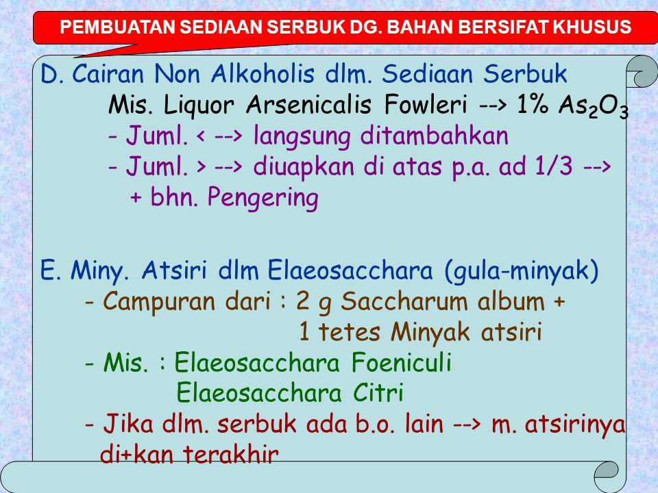 D.Cairan Non Alkoholis dlm. Sediaan Serbuk Mis. Liquor Arsenicalis Fowleri --> 1% As 2 O 3 - Juml.