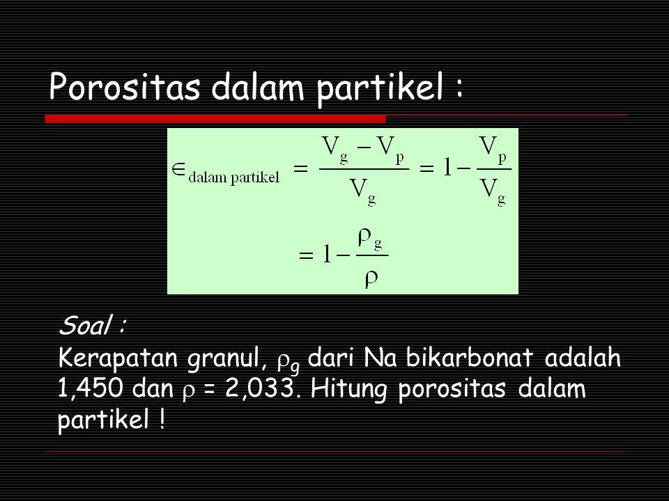 Porositas dalam partikel : Soal : Kerapatan granul,  g dari Na bikarbonat adalah 1,450 dan  = 2,033. Hitung porositas dalam partikel !