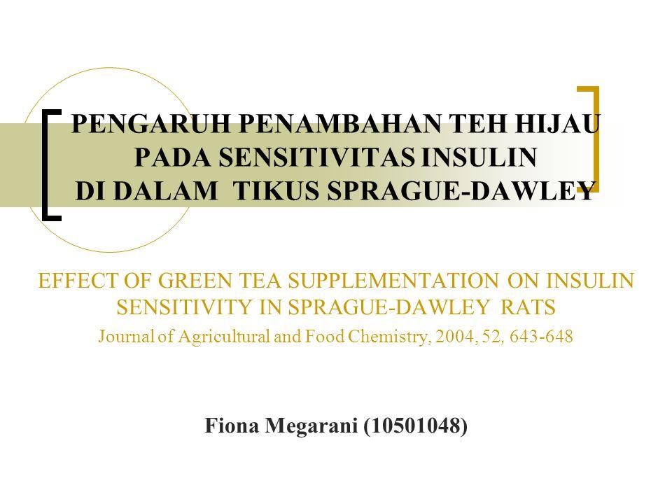 PENGARUH PENAMBAHAN TEH HIJAU PADA SENSITIVITAS INSULIN DI DALAM TIKUS SPRAGUE-DAWLEY EFFECT OF GREEN TEA SUPPLEMENTATION ON INSULIN SENSITIVITY IN SP