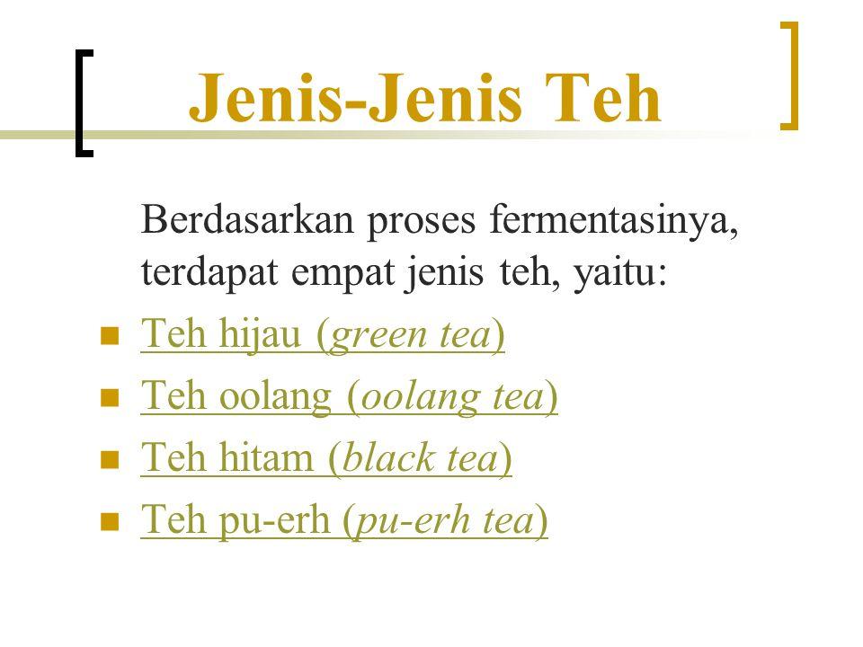Jenis-Jenis Teh Berdasarkan proses fermentasinya, terdapat empat jenis teh, yaitu: Teh hijau (green tea) Teh hijau (green tea) Teh oolang (oolang tea)
