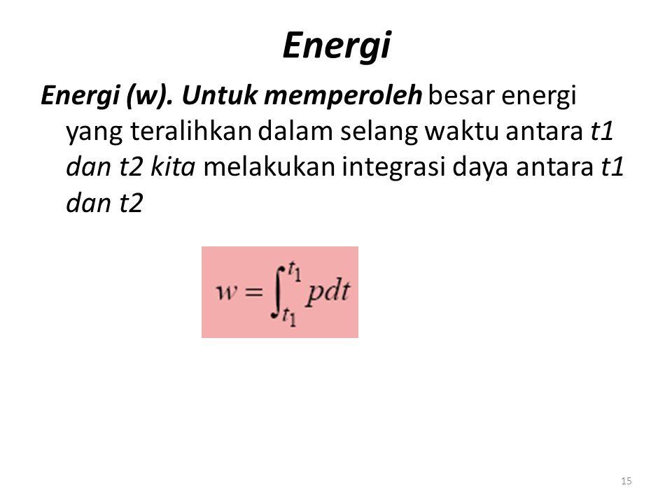 Energi Energi (w). Untuk memperoleh besar energi yang teralihkan dalam selang waktu antara t1 dan t2 kita melakukan integrasi daya antara t1 dan t2 15