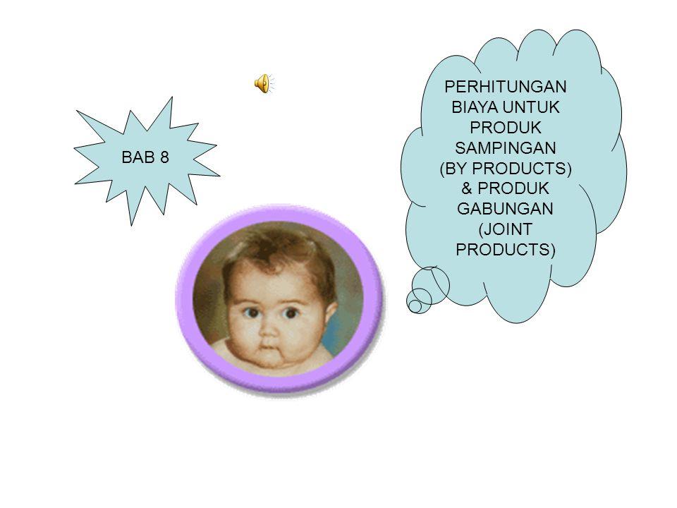 PERHITUNGAN BIAYA UNTUK PRODUK SAMPINGAN (BY PRODUCTS) & PRODUK GABUNGAN (JOINT PRODUCTS) BAB 8