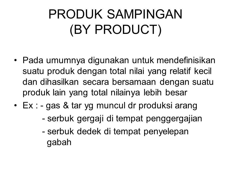 PRODUK SAMPINGAN (BY PRODUCT) Pada umumnya digunakan untuk mendefinisikan suatu produk dengan total nilai yang relatif kecil dan dihasilkan secara ber