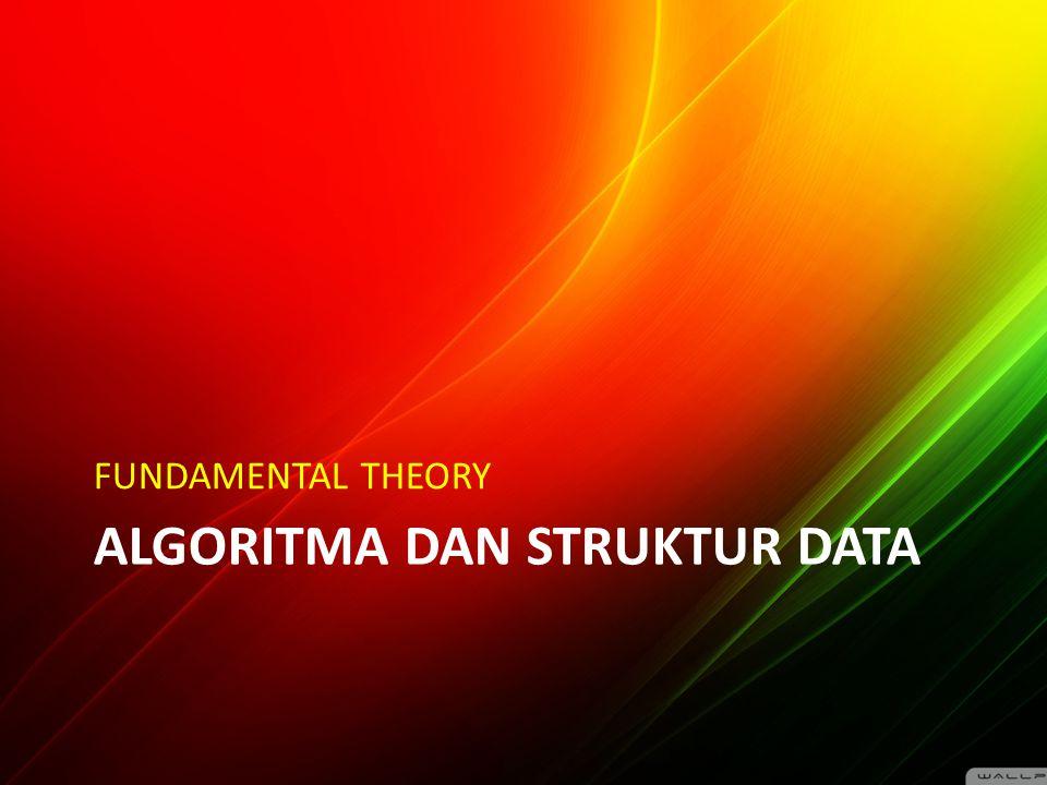ALGORITMA DAN STRUKTUR DATA FUNDAMENTAL THEORY