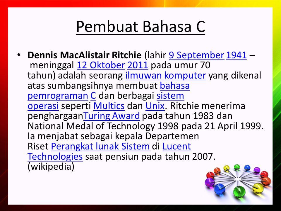 Pembuat Bahasa C Dennis MacAlistair Ritchie (lahir 9 September 1941 – meninggal 12 Oktober 2011 pada umur 70 tahun) adalah seorang ilmuwan komputer yang dikenal atas sumbangsihnya membuat bahasa pemrograman C dan berbagai sistem operasi seperti Multics dan Unix.