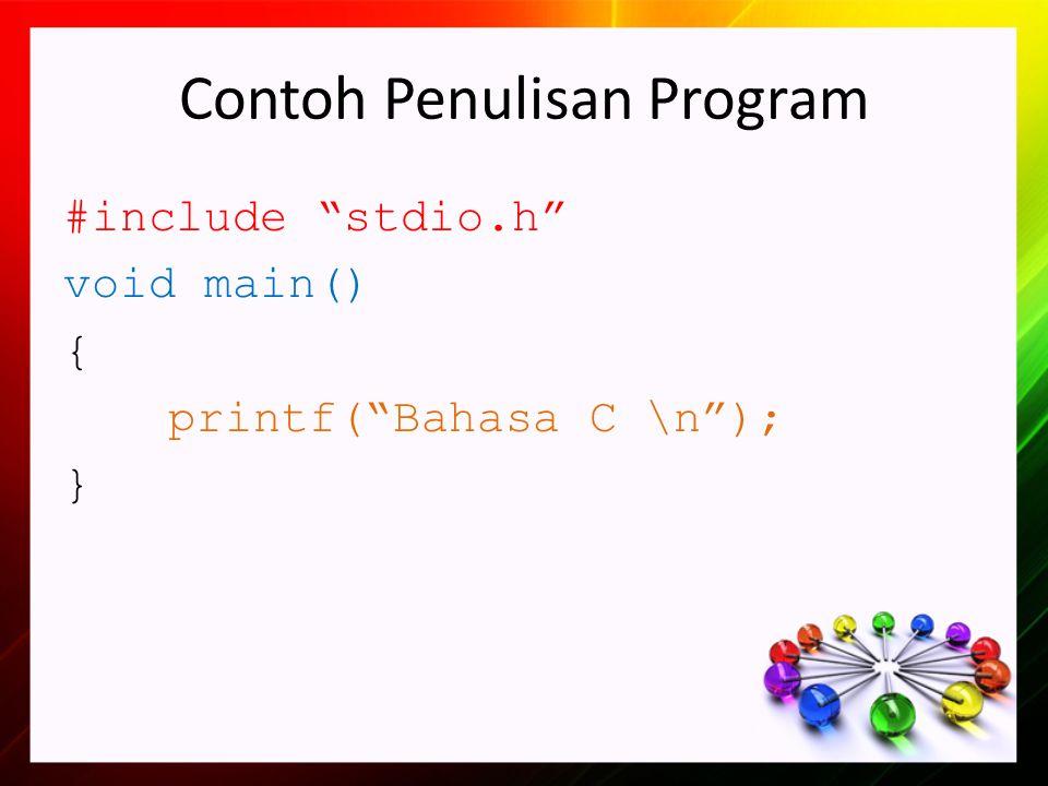 Contoh Penulisan Program #include stdio.h void main() { printf( Bahasa C \n ); }
