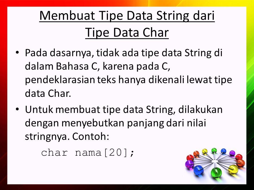 Membuat Tipe Data String dari Tipe Data Char Pada dasarnya, tidak ada tipe data String di dalam Bahasa C, karena pada C, pendeklarasian teks hanya dikenali lewat tipe data Char.