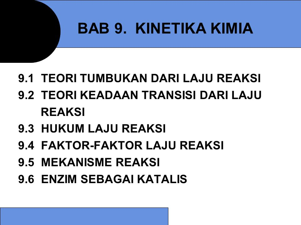 9.5 MEKANISME REAKSI Unimolekular : N 2 O 5 * → NO 2 + NO 3 laju = k [N 2 O 5 *] Bimolekular : NO(g) + O 3 (g) → NO 2 (g) + O 2 (g) laju = k [NO] [O 3 ] Termolekular : I + I + Ar → I 2 + Ar laju = k [ I ] 2 [Ar] laju = k [ I ] 2 Reaksi Elementer Mekanisme reaksi menyatakan jenis dan jumlah tahap pada suatu reaksi