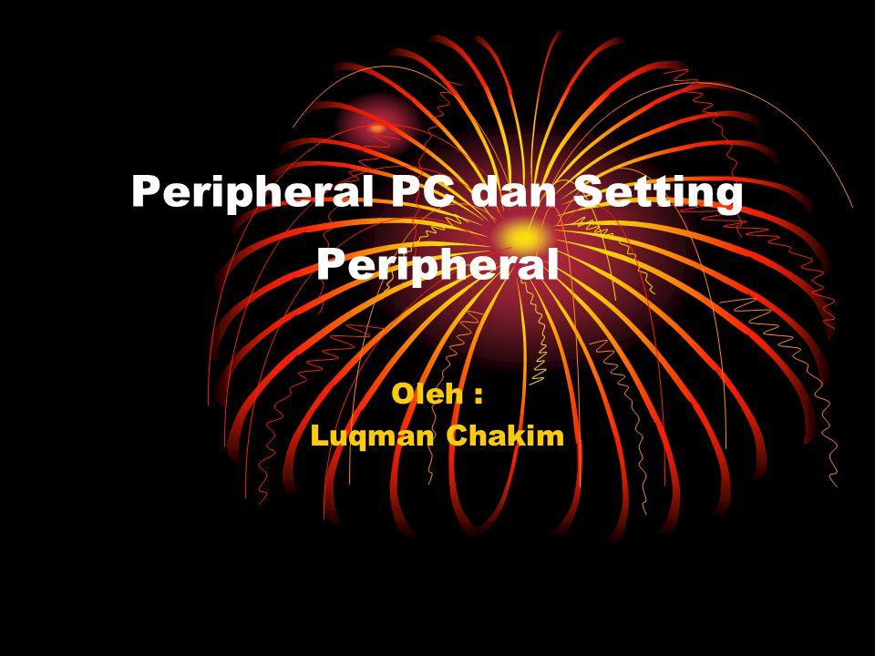 Peripheral PC dan Setting Peripheral Oleh : Luqman Chakim
