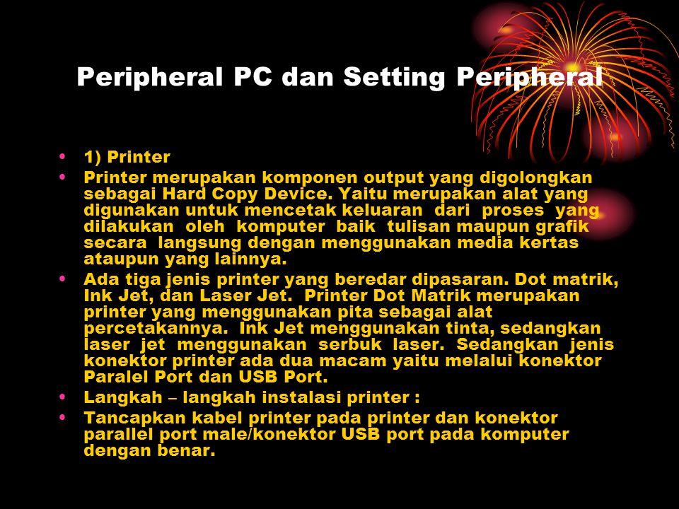 Peripheral PC dan Setting Peripheral 1) Printer Printer merupakan komponen output yang digolongkan sebagai Hard Copy Device. Yaitu merupakan alat yang
