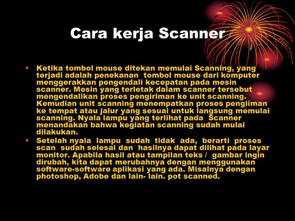 Cara kerja Scanner Ketika tombol mouse ditekan memulai Scanning, yang terjadi adalah penekanan tombol mouse dari komputer menggerakkan pengendali kece