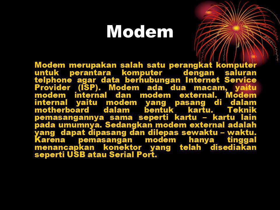 Modem Modem merupakan salah satu perangkat komputer untuk perantara komputer dengan saluran telphone agar data berhubungan Internet Service Provider (