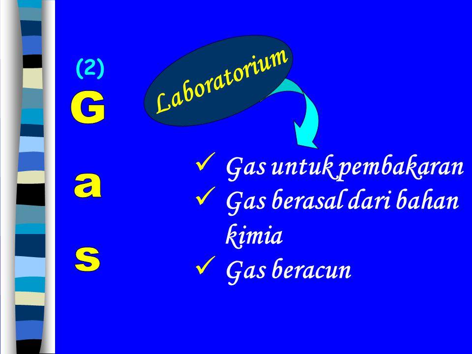 (2) Gas untuk pembakaran Gas berasal dari bahan kimia Gas beracun Laboratorium