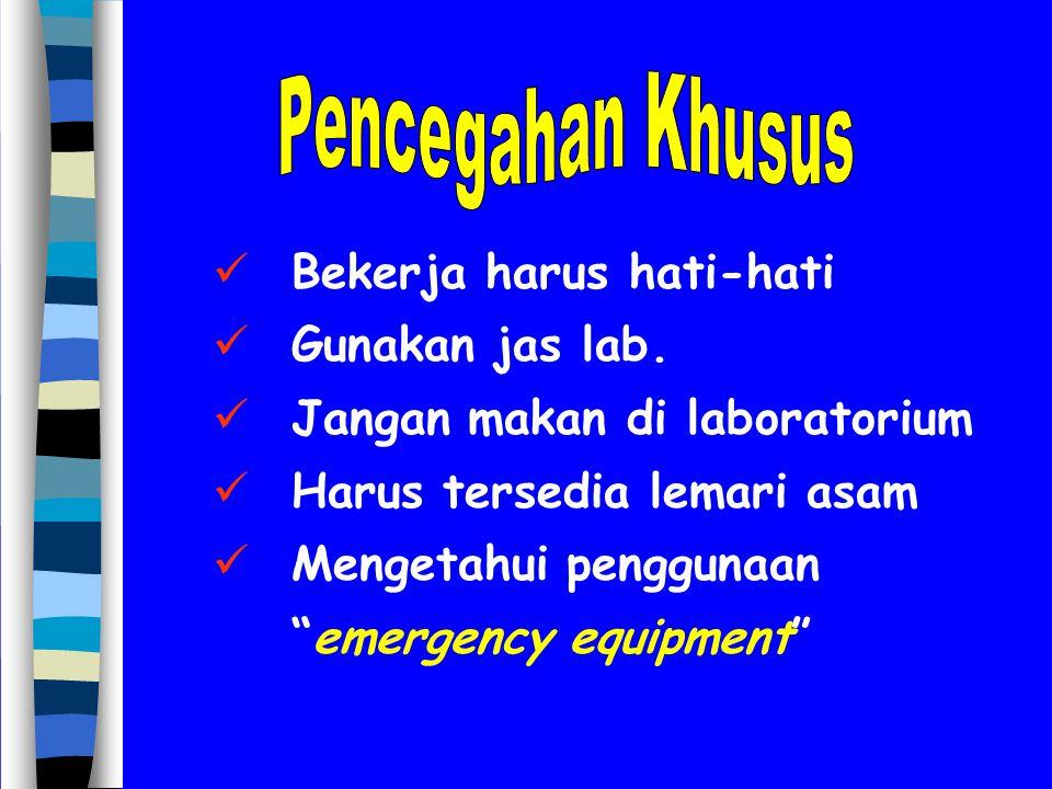 """Bekerja harus hati-hati Gunakan jas lab. Jangan makan di laboratorium Harus tersedia lemari asam Mengetahui penggunaan """"emergency equipment"""""""