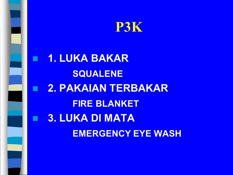 P3K 1. LUKA BAKAR SQUALENE 2. PAKAIAN TERBAKAR FIRE BLANKET 3. LUKA DI MATA EMERGENCY EYE WASH