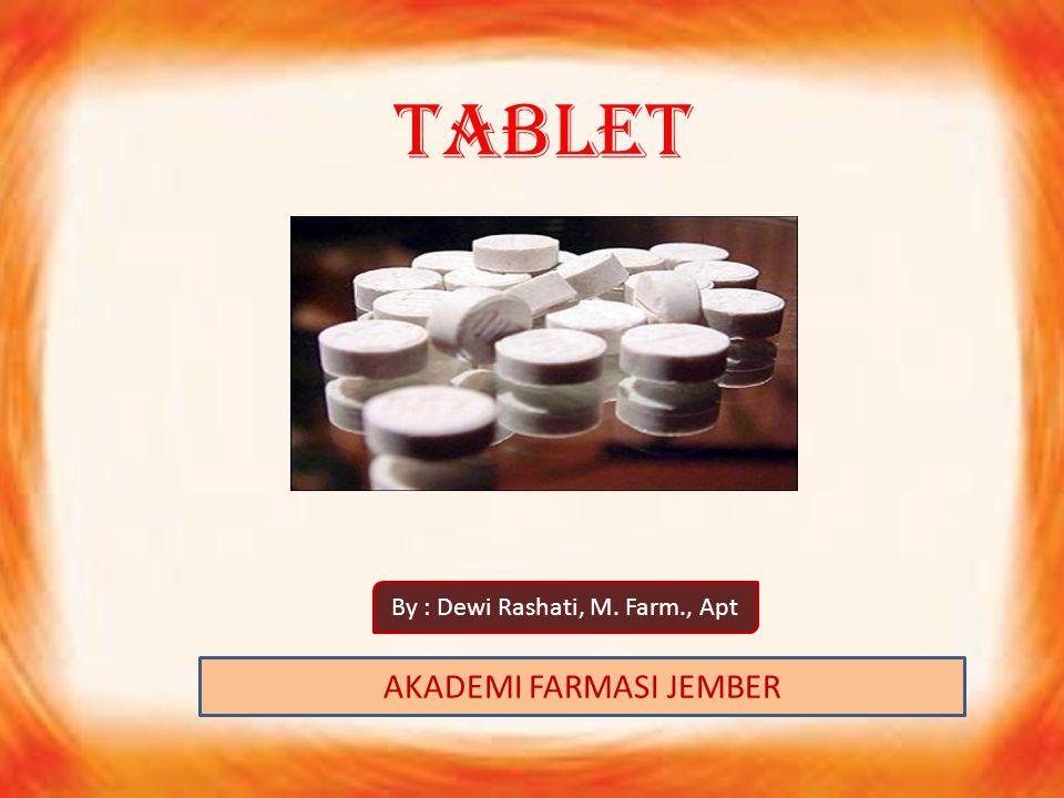 TABLET AKADEMI FARMASI JEMBER By : Dewi Rashati, M. Farm., Apt