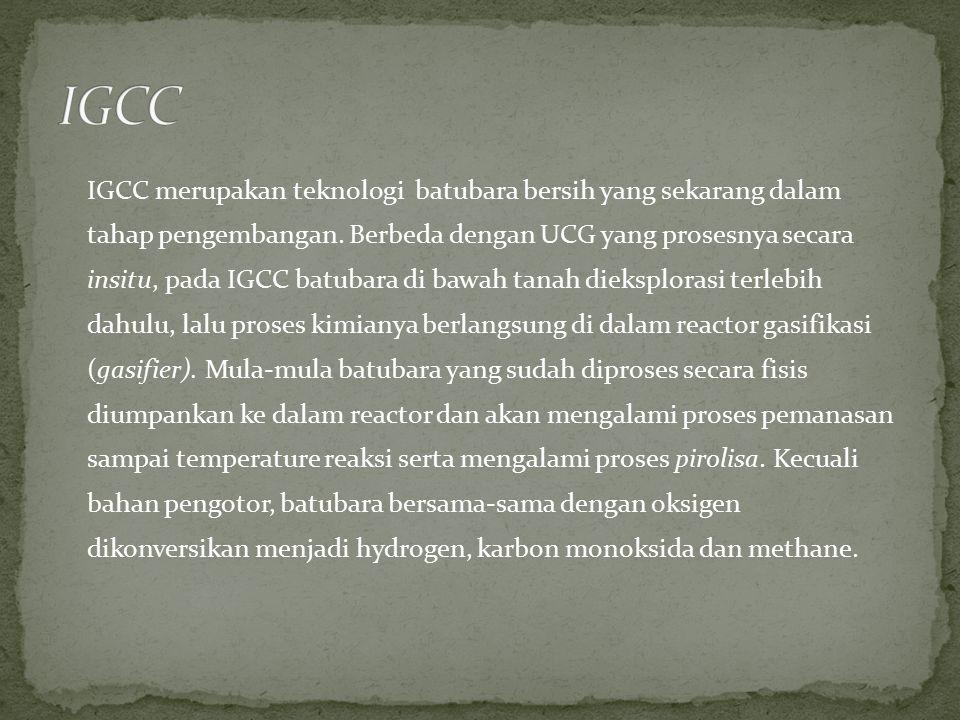 IGCC merupakan teknologi batubara bersih yang sekarang dalam tahap pengembangan. Berbeda dengan UCG yang prosesnya secara insitu, pada IGCC batubara d