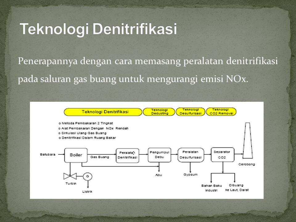 Penerapannya dengan cara memasang peralatan denitrifikasi pada saluran gas buang untuk mengurangi emisi NOx.