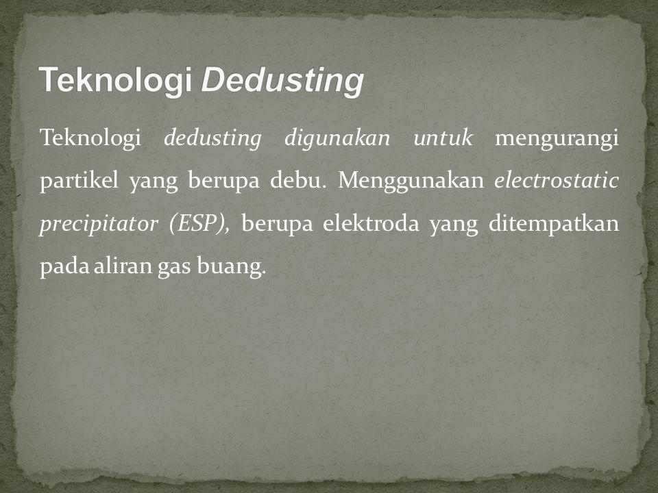 Teknologi dedusting digunakan untuk mengurangi partikel yang berupa debu. Menggunakan electrostatic precipitator (ESP), berupa elektroda yang ditempat