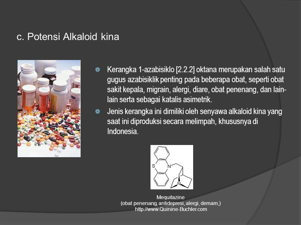 c. Potensi Alkaloid kina  Kerangka 1-azabisiklo [2.2.2] oktana merupakan salah satu gugus azabisiklik penting pada beberapa obat, seperti obat sakit