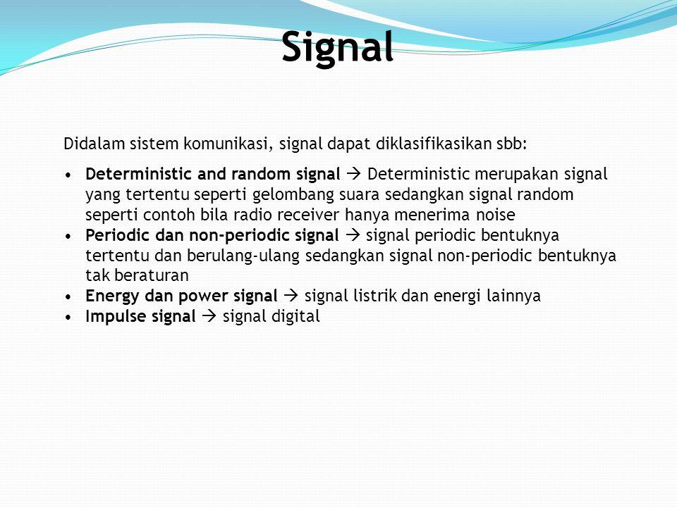 Didalam sistem komunikasi, signal dapat diklasifikasikan sbb: Deterministic and random signal  Deterministic merupakan signal yang tertentu seperti g