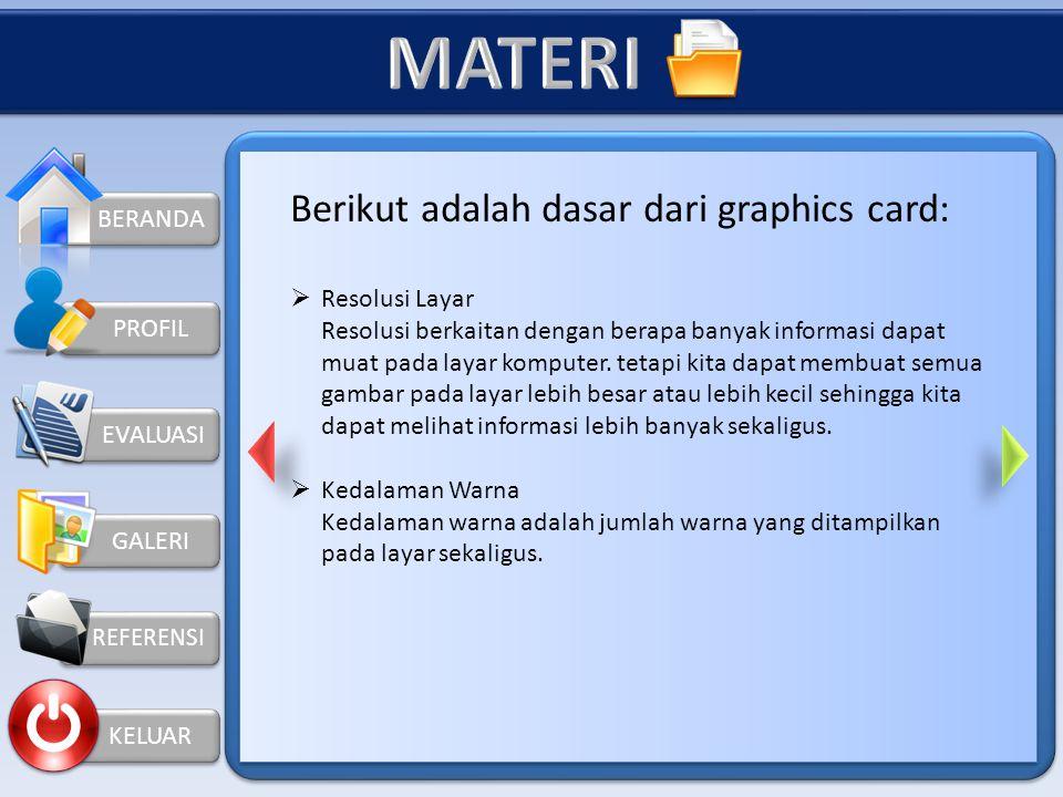 KELUAR PROFIL GRAPHICS CARD Kartu grafis atau adaptor video adalah kartu ekspansi yang menghasilkan output gambar yang ditampilkan. Perangkat keras ka