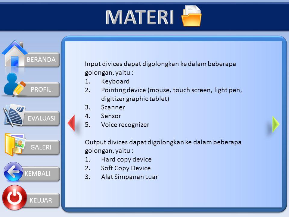 BERANDA KELUAR PROFIL INPUT OUTPUT DIVICES Alat masukan (input device), adalah alat yang digunakan untuk menerima masukan yangg dapat berupa masukan d