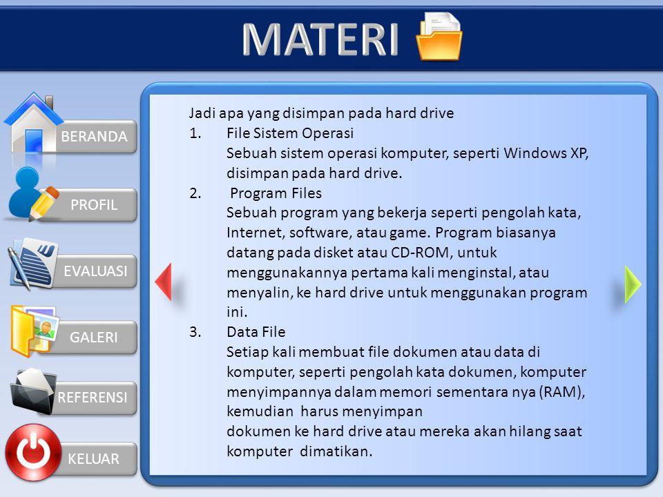 BERANDA KELUAR PROFIL HARD DRIVE Hard drive adalah perangkat penyimpanan utama sebuah komputer. Tidak seperti RAM, hard drive mempertahankan informasi