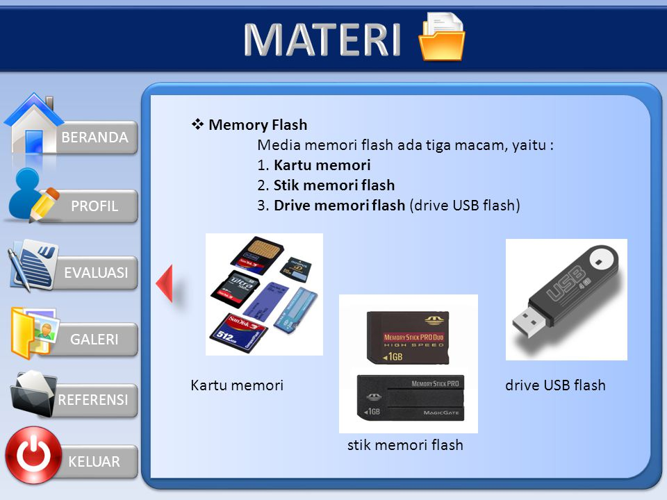 BERANDA GALERI REFERENSI KELUAR PROFIL OTHER STORAGE DEVICES  Flash disk Adalah alat untuk menyimpan data eksternal yang menggunakan penghubung USB.