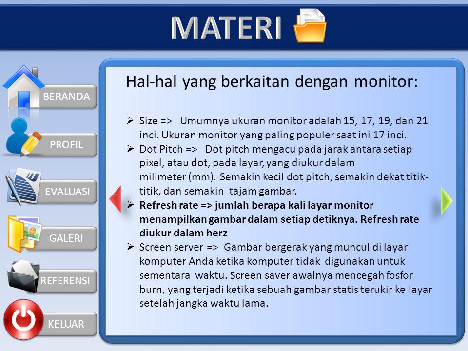 KELUAR PROFIL Hal-hal yang berkaitan dengan monitor:  Size => Umumnya ukuran monitor adalah 15, 17, 19, dan 21 inci.