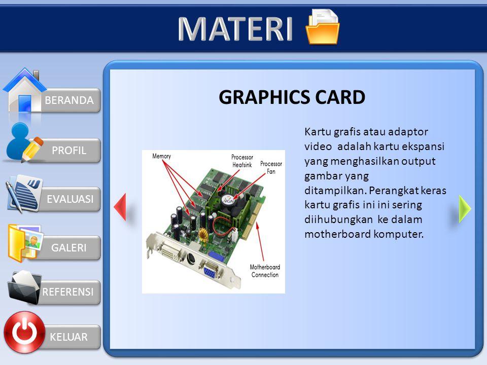 KELUAR PROFIL GRAPHICS CARD Kartu grafis atau adaptor video adalah kartu ekspansi yang menghasilkan output gambar yang ditampilkan.