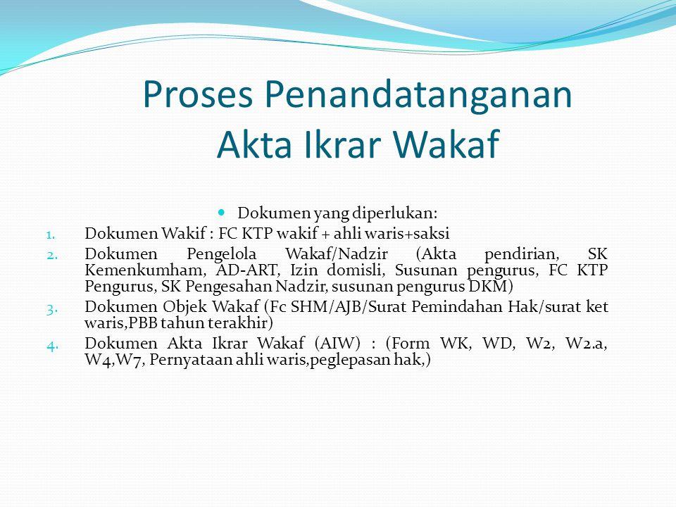 Dokumen yang diperlukan: 1. Dokumen Wakif : FC KTP wakif + ahli waris+saksi 2. Dokumen Pengelola Wakaf/Nadzir (Akta pendirian, SK Kemenkumham, AD-ART,