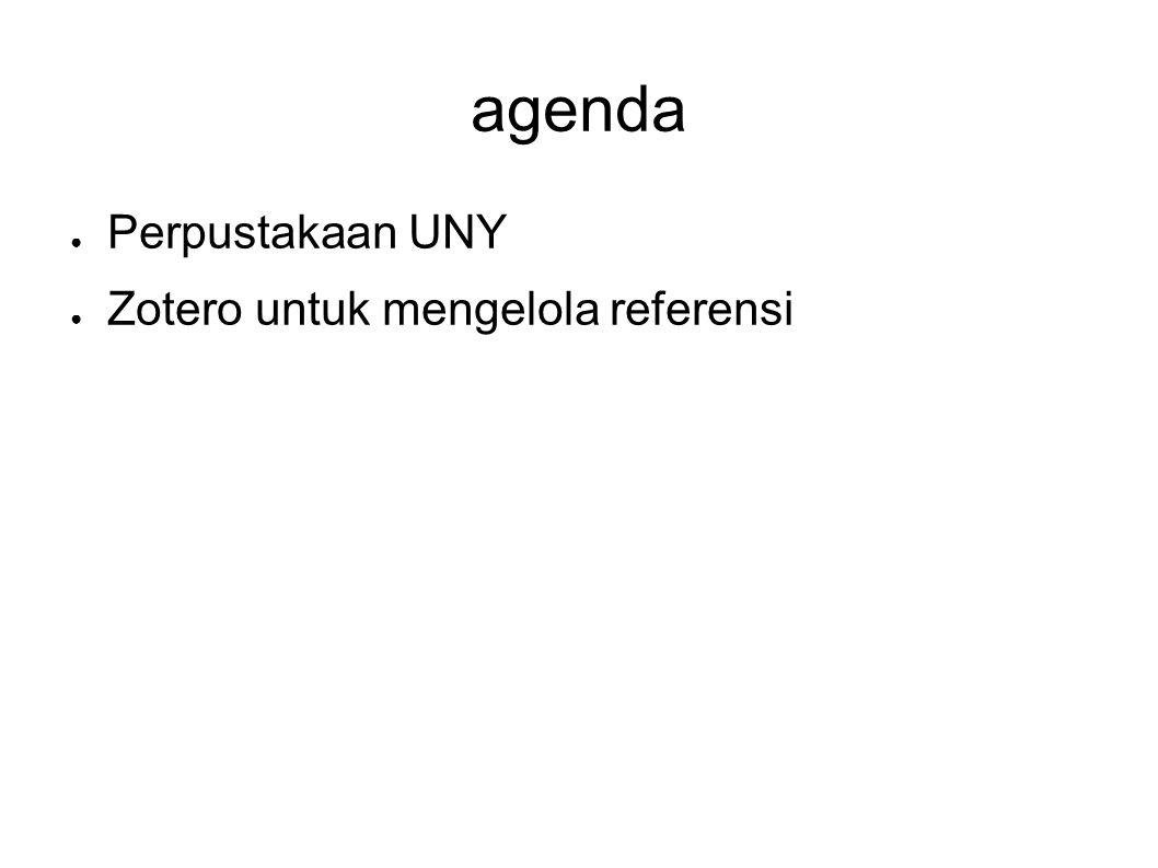 agenda ● Perpustakaan UNY ● Zotero untuk mengelola referensi