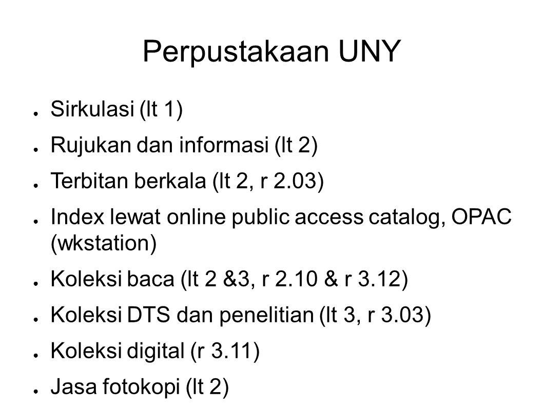 Perpustakaan UNY ● Sirkulasi (lt 1) ● Rujukan dan informasi (lt 2) ● Terbitan berkala (lt 2, r 2.03) ● Index lewat online public access catalog, OPAC