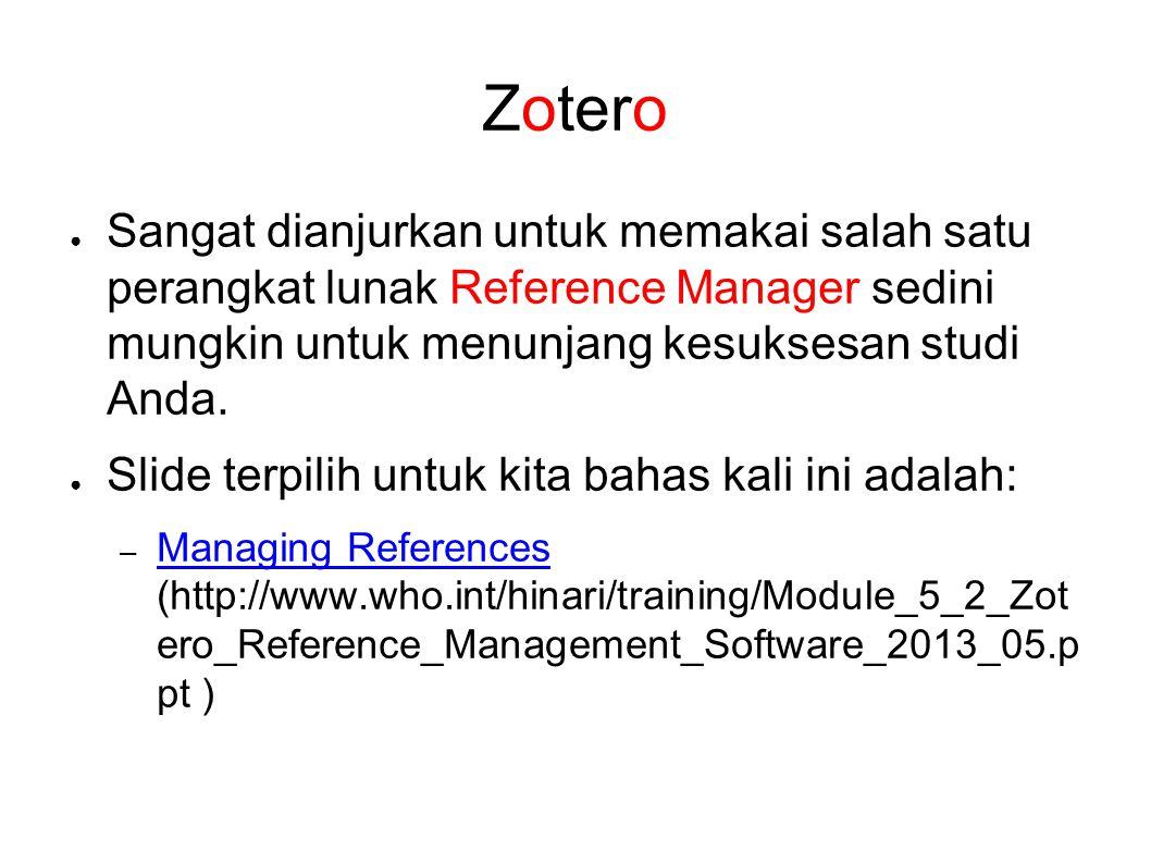 Zotero ● Sangat dianjurkan untuk memakai salah satu perangkat lunak Reference Manager sedini mungkin untuk menunjang kesuksesan studi Anda. ● Slide te