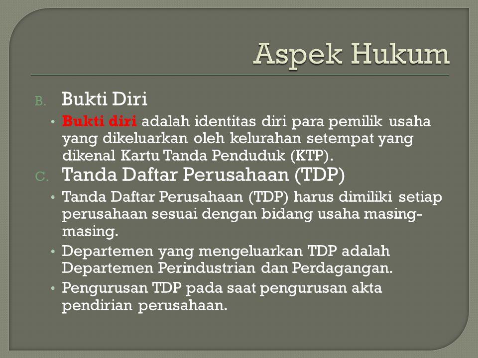 B. Bukti Diri Bukti diri adalah identitas diri para pemilik usaha yang dikeluarkan oleh kelurahan setempat yang dikenal Kartu Tanda Penduduk (KTP). C.