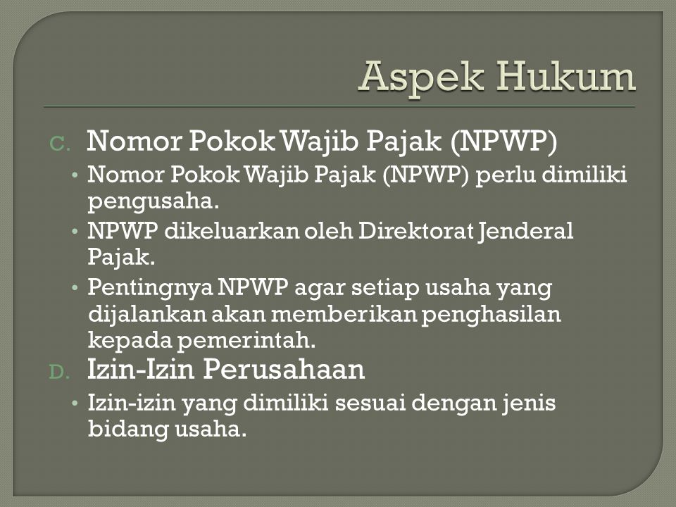 C. Nomor Pokok Wajib Pajak (NPWP) Nomor Pokok Wajib Pajak (NPWP) perlu dimiliki pengusaha. NPWP dikeluarkan oleh Direktorat Jenderal Pajak. Pentingnya