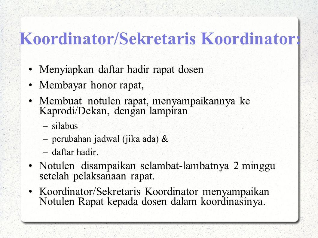 Koordinator/Sekretaris Koordinator: Menyiapkan daftar hadir rapat dosen Membayar honor rapat, Membuat notulen rapat, menyampaikannya ke Kaprodi/Dekan,