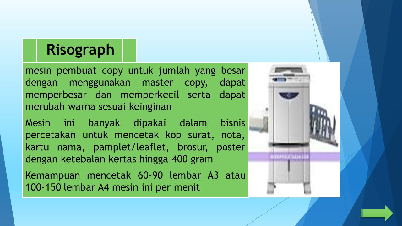 mesin pembuat copy untuk jumlah yang besar dengan menggunakan master copy, dapat memperbesar dan memperkecil serta dapat merubah warna sesuai keingina