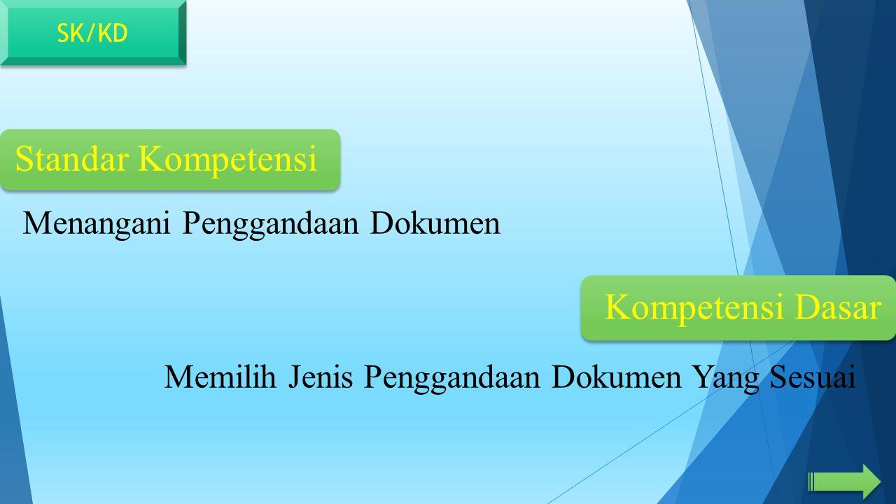 Standar Kompetensi Kompetensi Dasar Memilih Jenis Penggandaan Dokumen Yang Sesuai Menangani Penggandaan Dokumen SK/KD